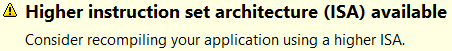 """Higher instruction set architecture (ISA) available. Consider recompiling your application using a higher ISA."""