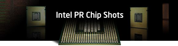 Intel PR Chip Shots