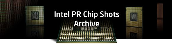 Intel PR Chip Shots Archive
