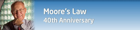 Moore's Law 40th Anniversary